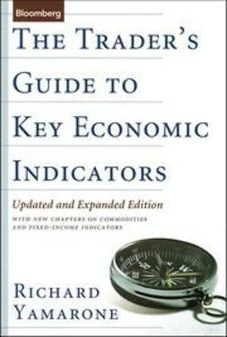 Yamarone, Richard - The Trader's Guide to Key Economic Indicators: With New Chapters on Commodities and Fixed-Income Indicators, e-kirja