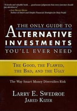 Swedroe, Larry E. - The Only Guide to Alternative Investments You'll Ever Need: The Good, the Flawed, the Bad, and the Ugly, e-bok