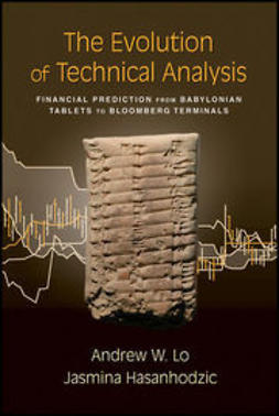 Hasanhodzic, Jasmina - The Evolution of Technical Analysis: Financial Prediction from Babylonian Tablets to Bloomberg Terminals, ebook