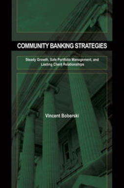 Boberski, Vince - Community Banking Strategies: Steady Growth, Safe Portfolio Management, and Lasting Client Relationships, ebook
