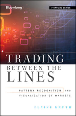 Knuth, Elaine - Trading Between the Lines: Pattern Recognition and Visualization of Markets, ebook