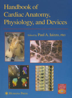 Iaizzo, Paul A. - Handbook of Cardiac Anatomy, Physiology, and Devices, ebook