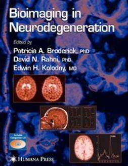 Broderick, Patricia A. - Bioimaging in Neurodegeneration, ebook
