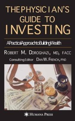 Doroghazi, Robert M. - The Physician's Guide to Investing, ebook