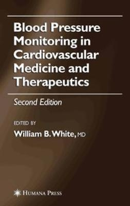White, William B. - Blood Pressure Monitoring in Cardiovascular Medicine and Therapeutics, ebook