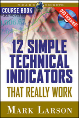 Larson, Mark L. - 12 Simple Technical Indicators: That Really Work, e-kirja