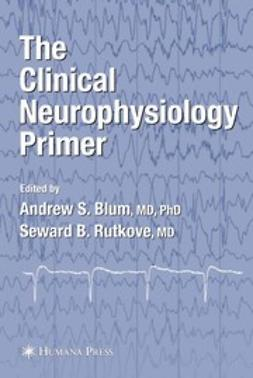 Blum, Andrew S. - The Clinical Neurophysiology Primer, ebook