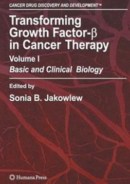Jakowlew, Sonia B. - Transforming Growth Factor-β in Cancer Therapy, Volume I, e-kirja