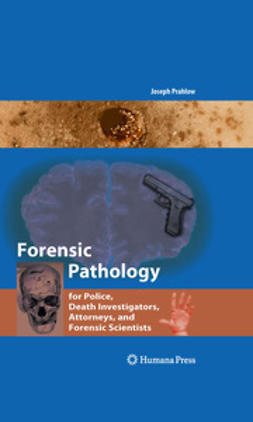 Prahlow, Joseph - Forensic Pathology for Police, Death Investigators, Attorneys, and Forensic Scientists, ebook