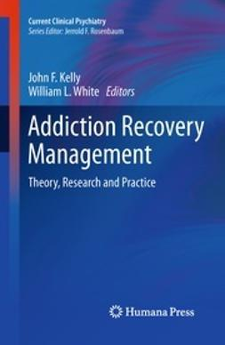 Kelly, John F. - Addiction Recovery Management, e-kirja