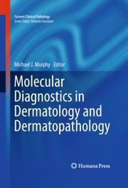 Murphy, Michael J. - Molecular Diagnostics in Dermatology and Dermatopathology, e-bok