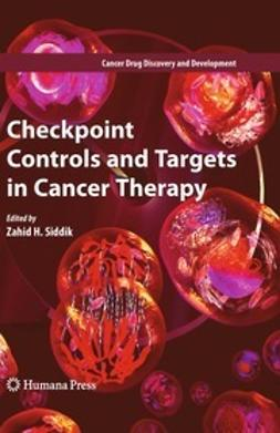Siddik, Zahid H. - Checkpoint Controls and Targets in Cancer Therapy, e-kirja