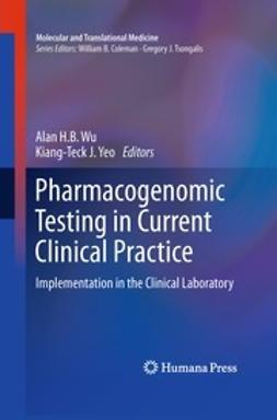 Wu, Alan H. B. - Pharmacogenomic Testing in Current Clinical Practice, ebook