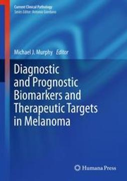 Murphy, Michael J. - Diagnostic and Prognostic Biomarkers and Therapeutic Targets in Melanoma, ebook
