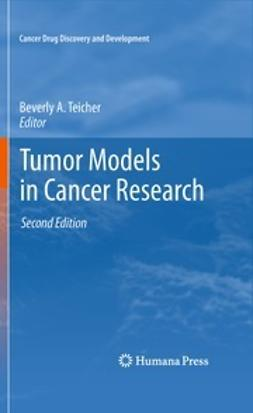 Teicher, Beverly A. - Tumor Models in Cancer Research, e-kirja