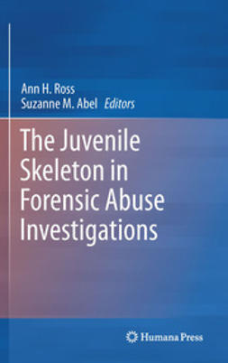 Ross, Ann H. - The Juvenile Skeleton in Forensic Abuse Investigations, ebook