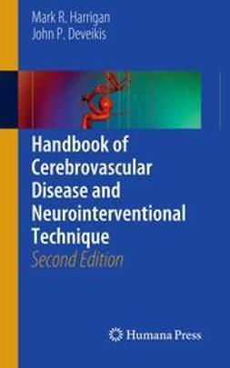 Harrigan, Mark R. - Handbook of Cerebrovascular Disease and Neurointerventional Technique, ebook