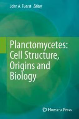 Fuerst, John A. - Planctomycetes: Cell Structure, Origins and Biology, ebook