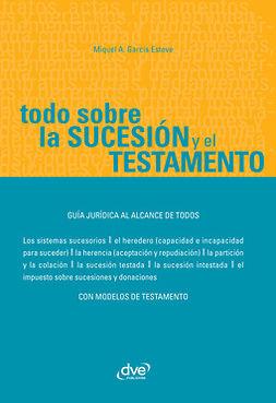 Esteve, Miquel Àngel García - Todo sobre la sucesión y el testamento, ebook
