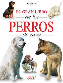 Rossi, Valeria - El gran libro de los perros de raza, e-kirja