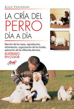 Fontbonne, Alain - La cría del perro día a día, e-kirja