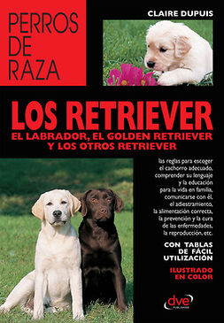 Dupuis, Claire - los retriever el labrador, el golden retriever y los otros retriever, ebook