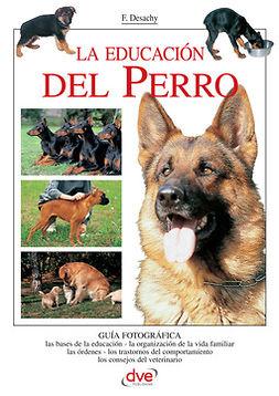 Desachy, Florence Dra. - La educación del Perro, e-bok