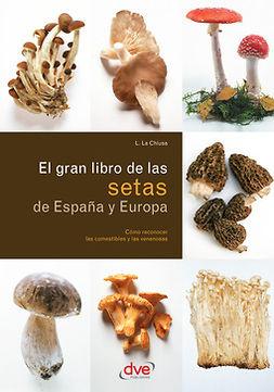 Chiusa, L. La - El gran libro de las setas de España y Europa, ebook