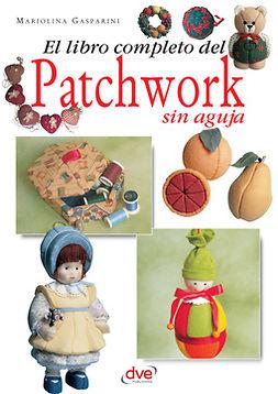 Gasparini, Mariolina - El libro completo del patchwork sin aguja, ebook