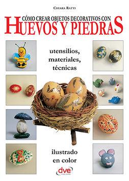 Ratti, Chiara - Cómo crear objetos decorativos con huevos y piedras, ebook