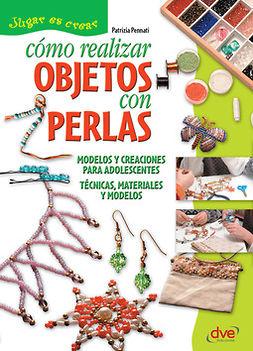 Pennati, Patrizia - Cómo realizar objetos con perlas, ebook
