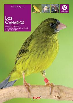 Figueras, Emmanuelle - Los canarios. Elección, cuidado, comportamiento, alimentación y reproducción, e-bok