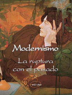 Lahor, Jean - Modernismo - La ruptura con el pasado, ebook