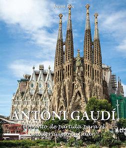 Roe, Jeremy - Antoni Gaudí - El punto de partida para el modernismo catalán, ebook