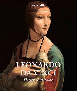 Müntz, Eugène - Leonardo Da Vinci - El genio divino, ebook