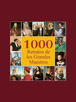 Carl, Klaus H. - 1000 Retratos de los Grandes Maestros, e-kirja