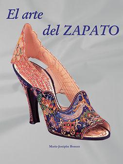 Bossan, Marie-Josèphe - El arte del Zapato, ebook