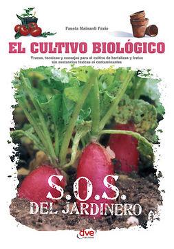 Fazio, Fausta Mainardi - El cultivo biológico - Trucos, técnicas y consejos para el cultivo de hortalizas y frutas sin sustancias tóxicas ni contaminantes, e-kirja