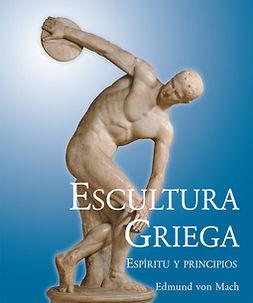 Mach, Edmund von - Escultura griega - Espíritu y principios, e-bok