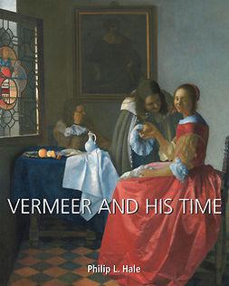 Hale, Philip L. - Vermeer and His Time, ebook