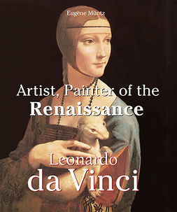 Müntz, Eugène - Leonardo Da Vinci - Artist, Painter of the Renaissance, ebook