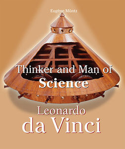 Müntz, Eugène - Leonardo Da Vinci - Thinker and Man of Science, ebook