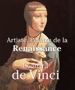 Müntz, Eugène - Leonardo Da Vinci - Artiste, Peintre de la Renaissance, ebook