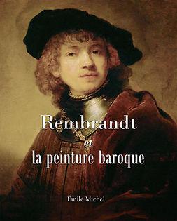 Michel, Émile - Rembrandt et la peinture baroque, ebook