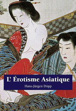 Döpp, Hans-Jürgen - L'Erotisme Asiatique, ebook