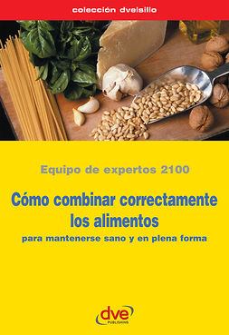 2100, Equipo de expertos 2100 Equipo de expertos - Cómo combinar correctamente los alimentos, e-kirja