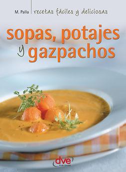 Palla, Monica - Sopas, potajes y gazpachos, ebook