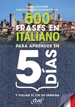 Donatelli, Stefano - 500 frases en italiano para aprender en 5 días, ebook