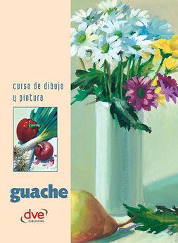 autores, Varios autores Varios - Curso de dibujo y pintura. Guache, ebook