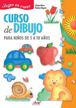 Grisa, Liliana - Curso de dibujo para niños de 5 a 10 años, ebook